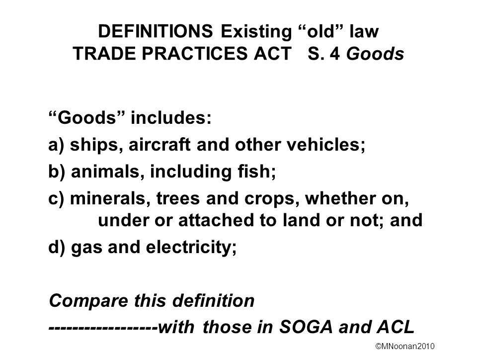 DEFINITIONS Existing old law TRADE PRACTICES ACT S. 4 Goods