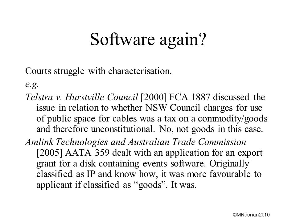 Software again Courts struggle with characterisation. e.g.