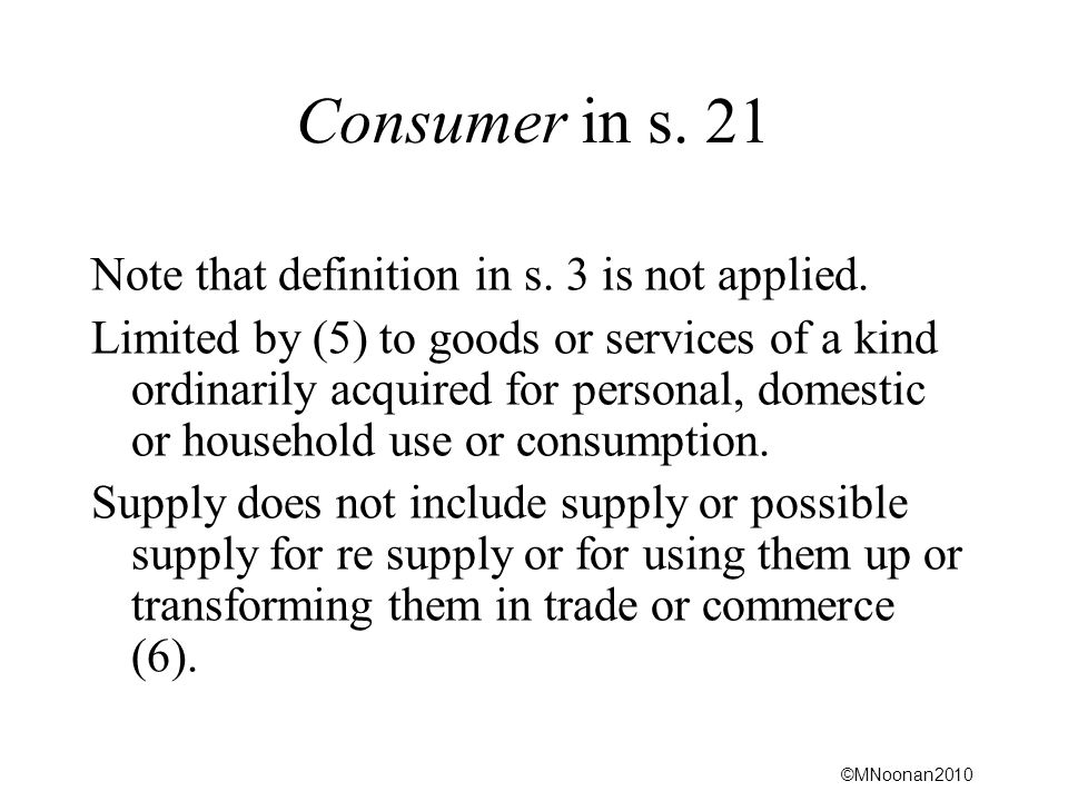 Consumer in s. 21 Note that definition in s. 3 is not applied.
