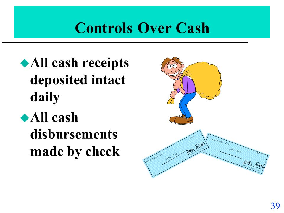 Controls Over Cash All cash receipts deposited intact daily