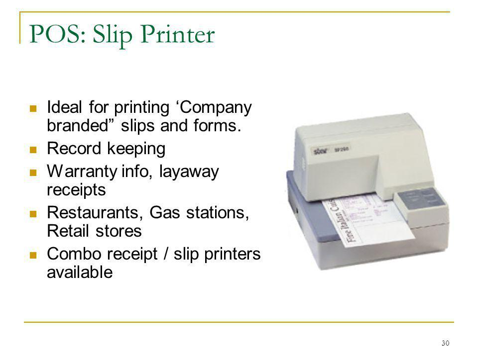 POS: Slip Printer Ideal for printing 'Company branded slips and forms. Record keeping. Warranty info, layaway receipts.