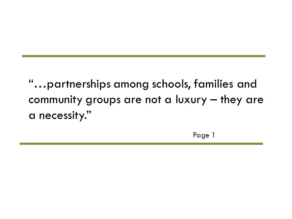 …partnerships among schools, families and community groups are not a luxury – they are a necessity. Page 1