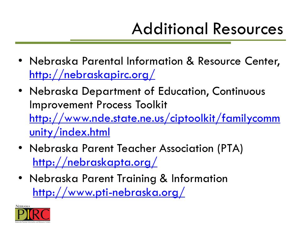 Additional Resources Nebraska Parental Information & Resource Center, http://nebraskapirc.org/