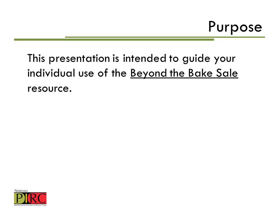 Purpose This presentation is intended to guide your individual use of the Beyond the Bake Sale resource.
