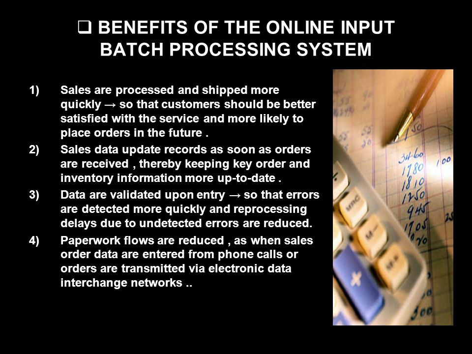 BENEFITS OF THE ONLINE INPUT BATCH PROCESSING SYSTEM