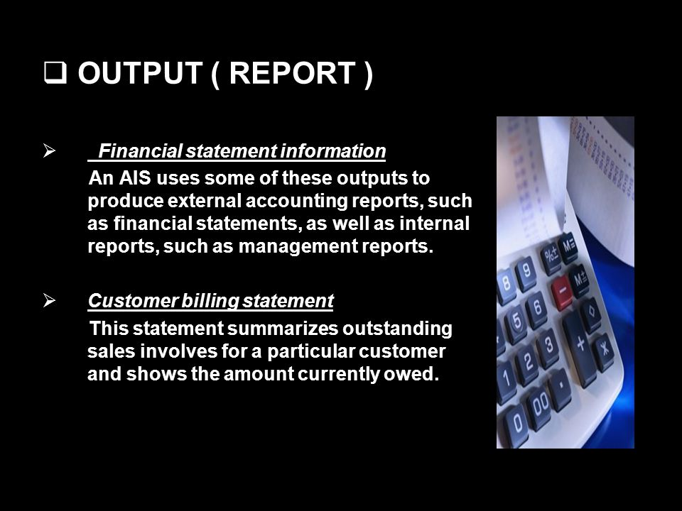 OUTPUT ( REPORT ) Financial statement information