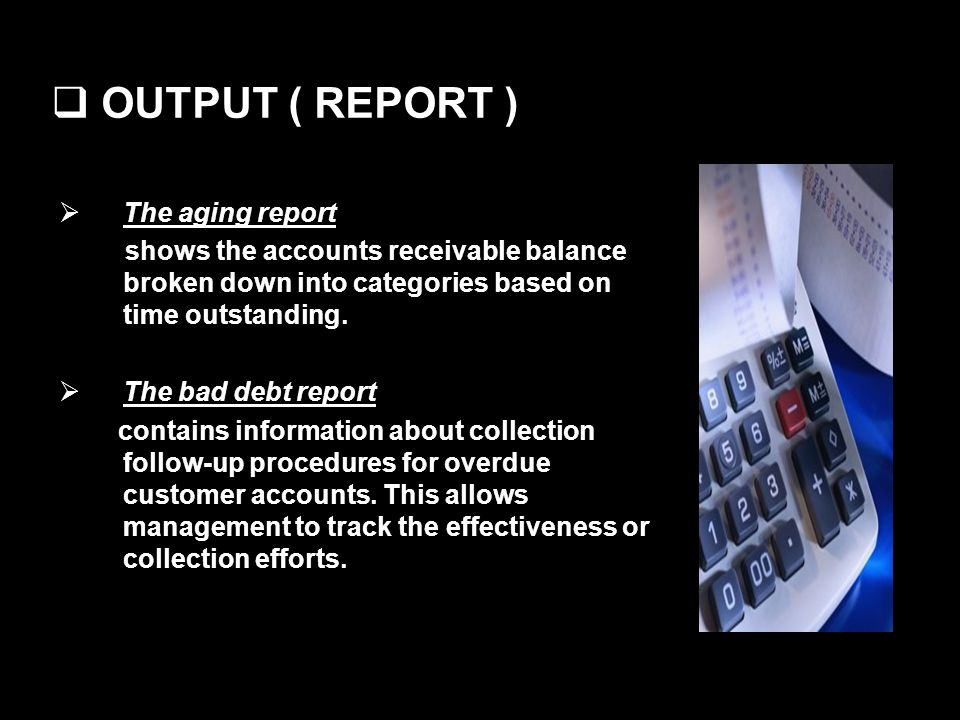 OUTPUT ( REPORT ) The aging report