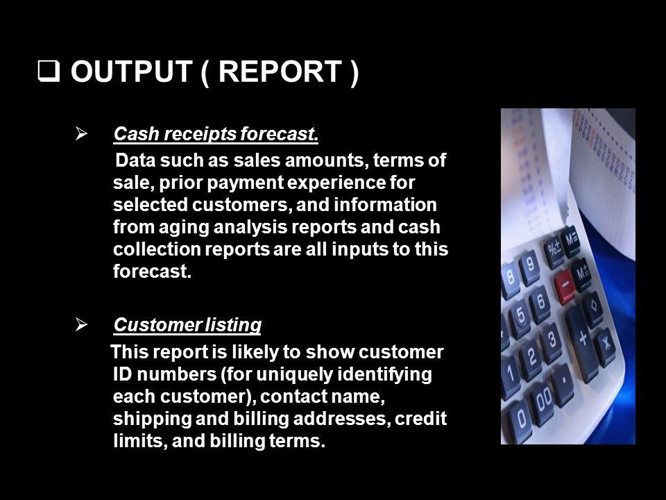 OUTPUT ( REPORT ) Cash receipts forecast.