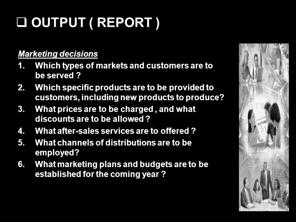 OUTPUT ( REPORT ) Marketing decisions