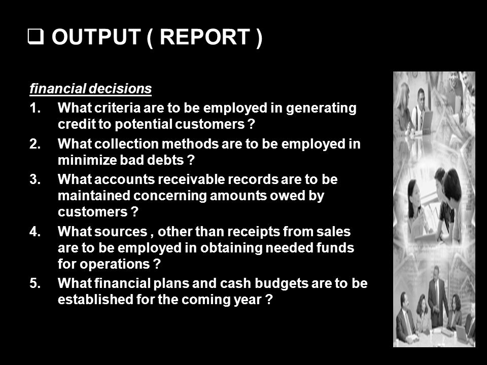 OUTPUT ( REPORT ) financial decisions