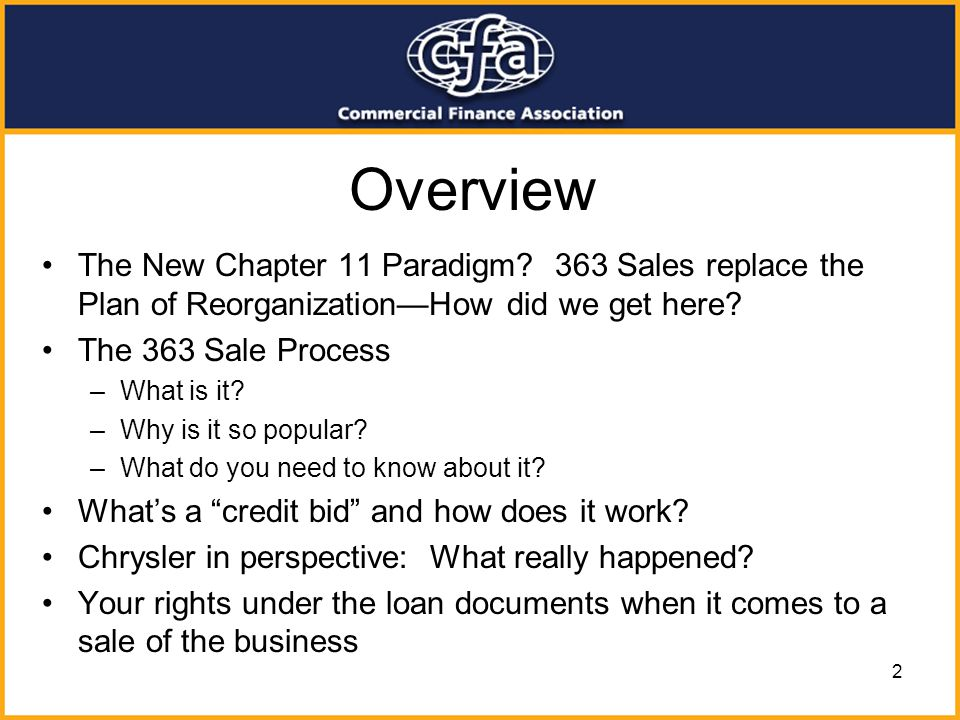 Overview The New Chapter 11 Paradigm 363 Sales replace the Plan of Reorganization—How did we get here
