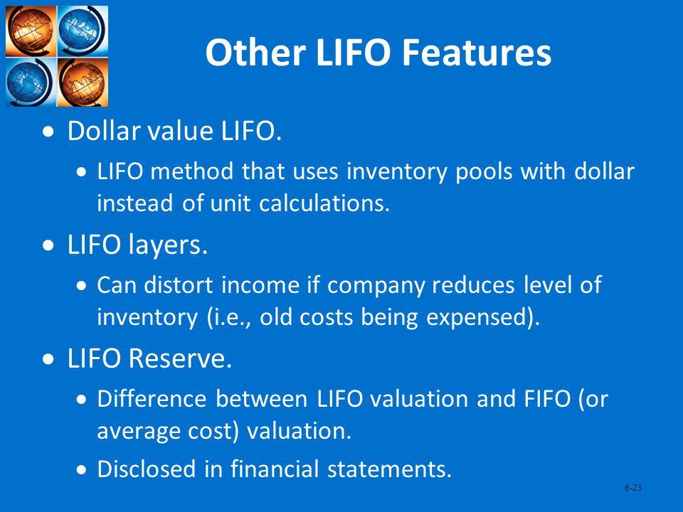 Other LIFO Features Dollar value LIFO. LIFO layers. LIFO Reserve.