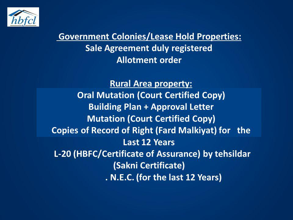 Government Colonies/Lease Hold Properties: Sale Agreement duly registered Allotment order Rural Area property: Oral Mutation (Court Certified Copy) Building Plan + Approval Letter Mutation (Court Certified Copy) Copies of Record of Right (Fard Malkiyat) for the Last 12 Years L-20 (HBFC/Certificate of Assurance) by tehsildar (Sakni Certificate) .