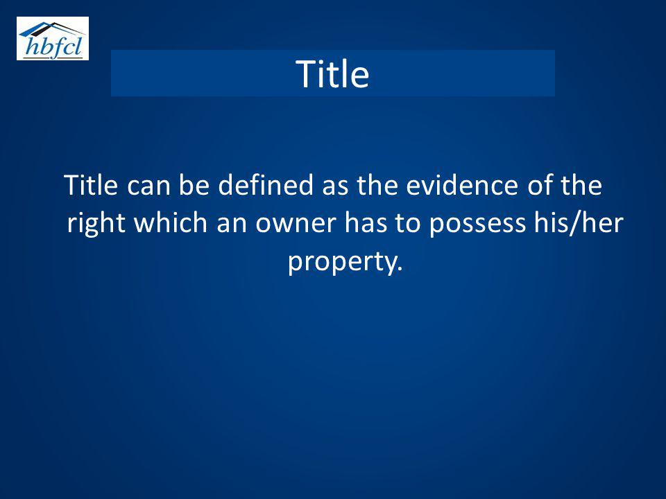 Title Title can be defined as the evidence of the right which an owner has to possess his/her property.
