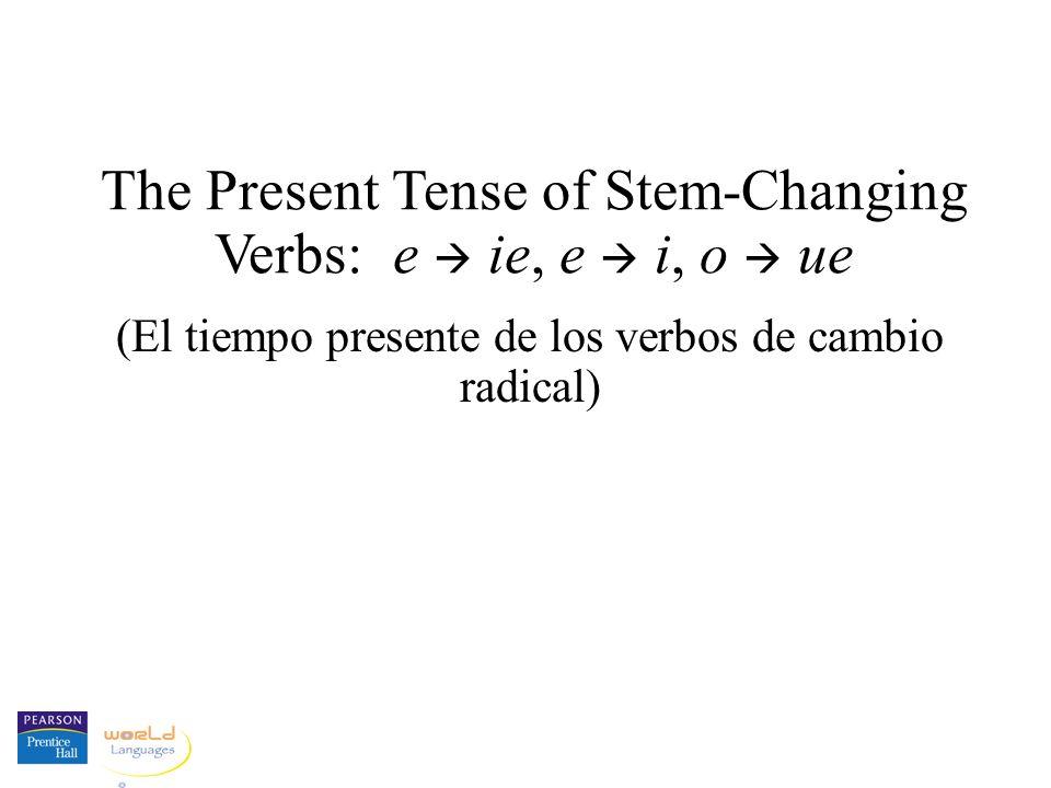 The Present Tense of Stem-Changing Verbs: e  ie, e  i, o  ue