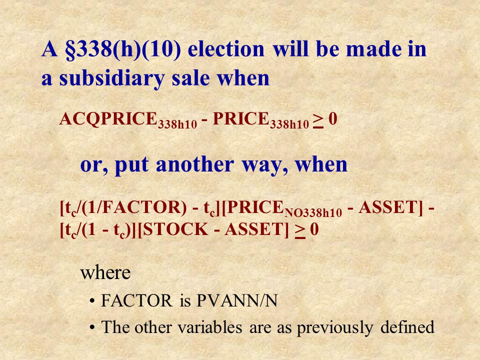 A §338(h)(10) election will be made in a subsidiary sale when