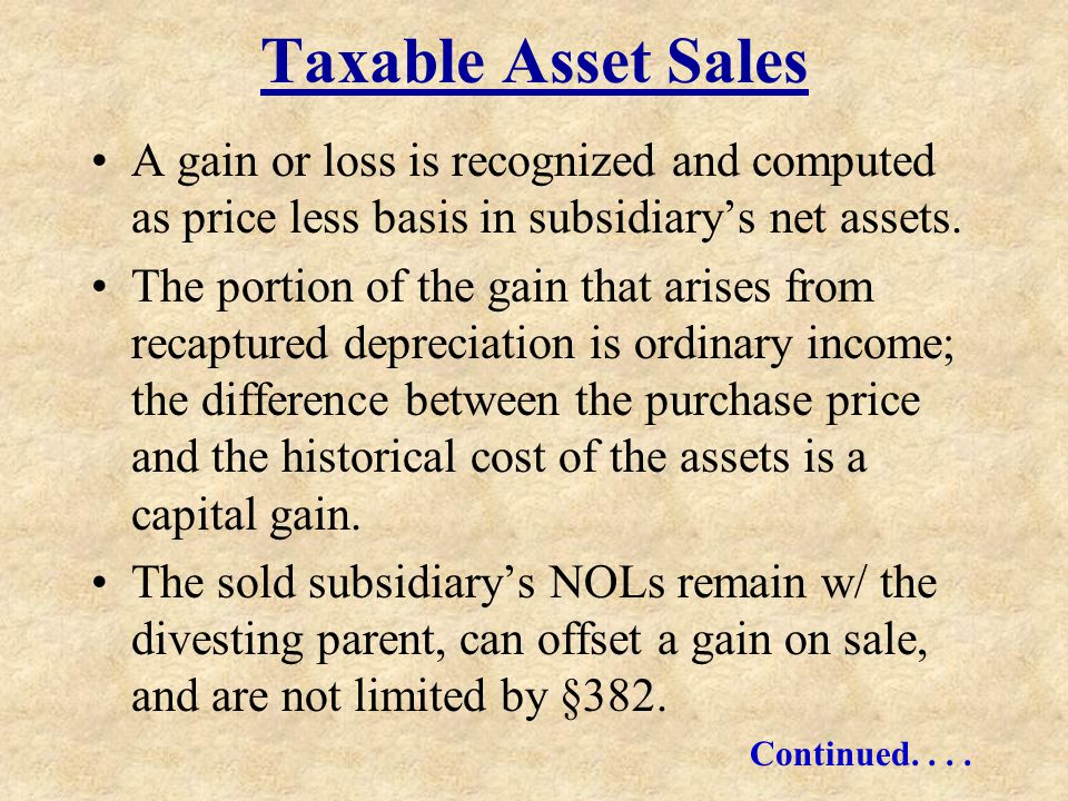 Taxable Asset Sales A gain or loss is recognized and computed as price less basis in subsidiary's net assets.