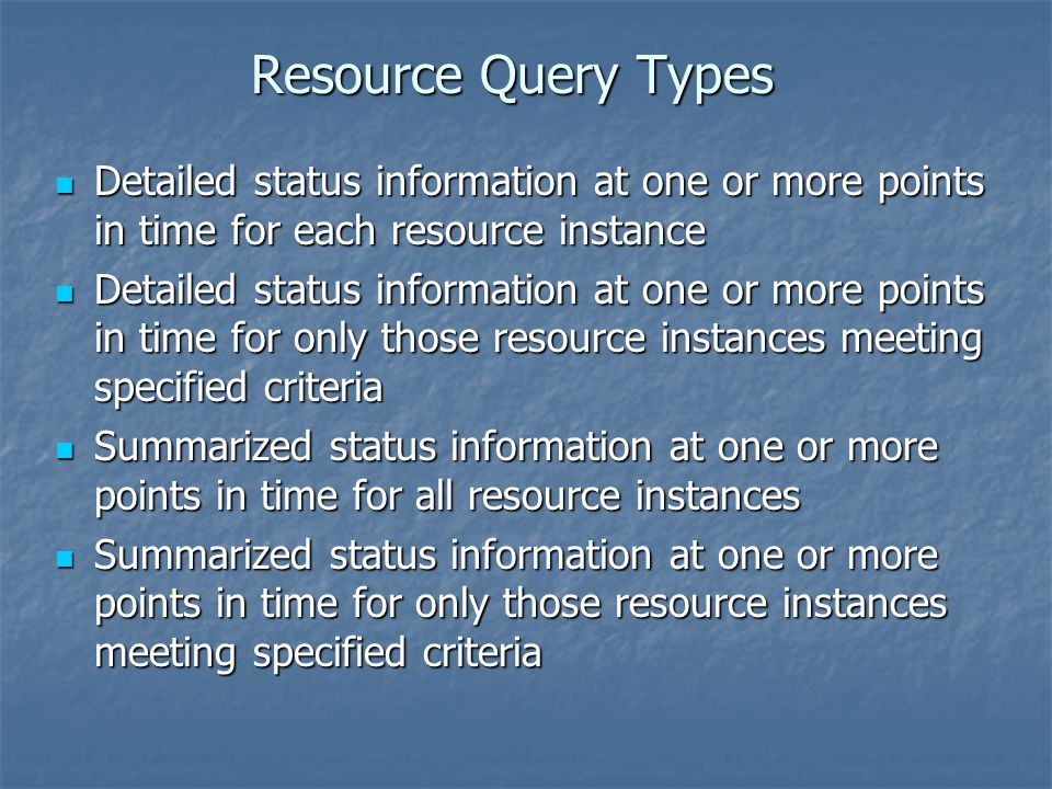 Resource Query Types Detailed status information at one or more points in time for each resource instance.