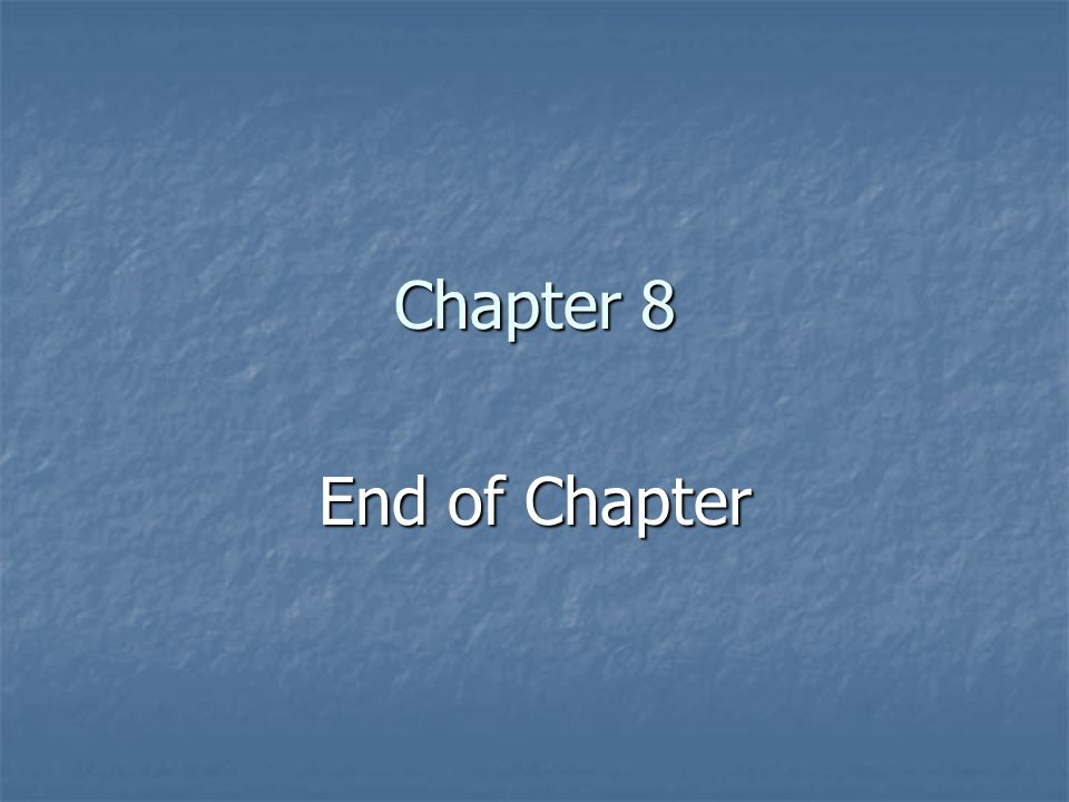 Chapter 8 End of Chapter