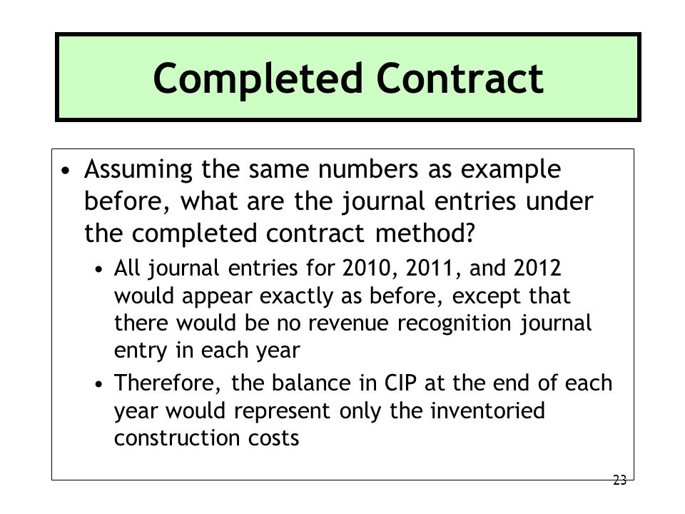 Completed Contract Assuming the same numbers as example before, what are the journal entries under the completed contract method