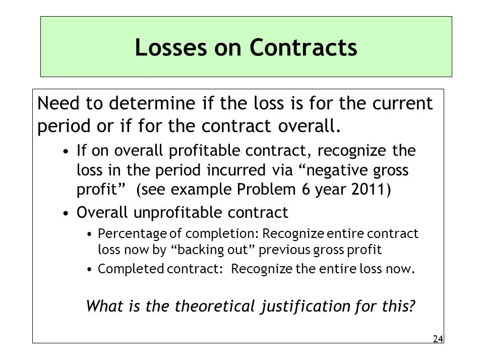 Losses on Contracts Need to determine if the loss is for the current period or if for the contract overall.