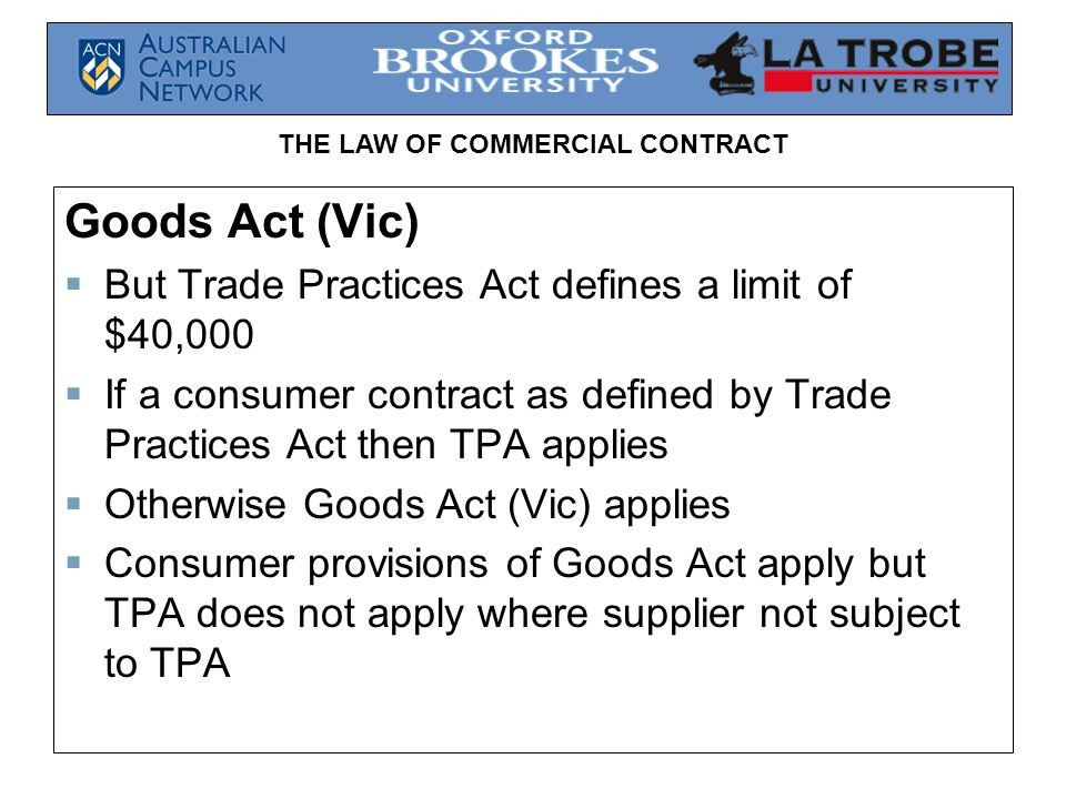 Goods Act (Vic) But Trade Practices Act defines a limit of $40,000