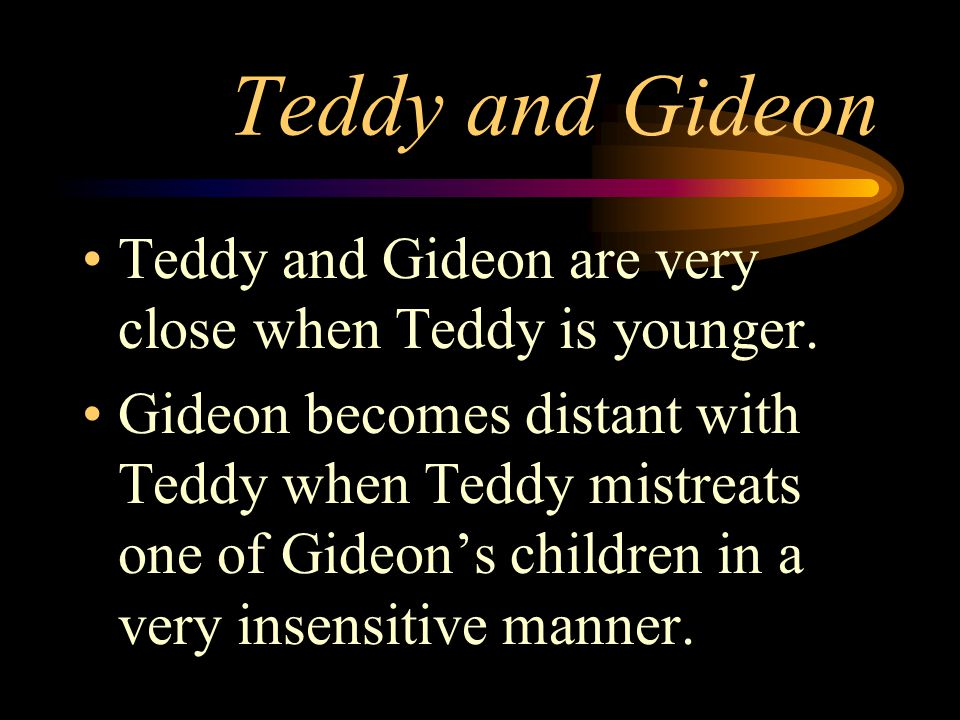 Teddy and Gideon Teddy and Gideon are very close when Teddy is younger.