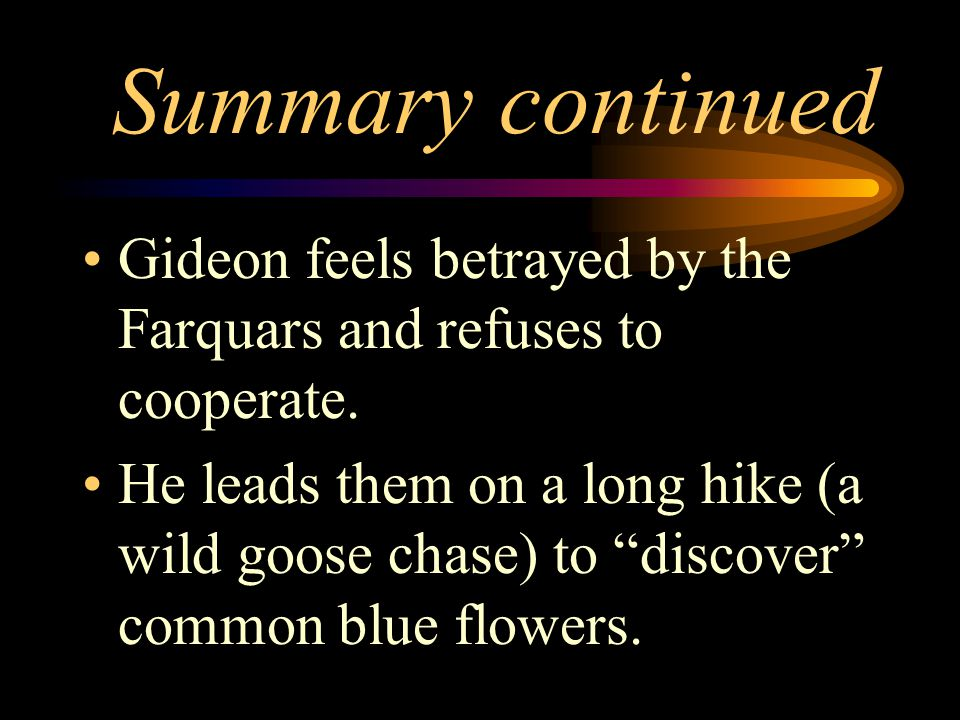 Summary continued Gideon feels betrayed by the Farquars and refuses to cooperate.