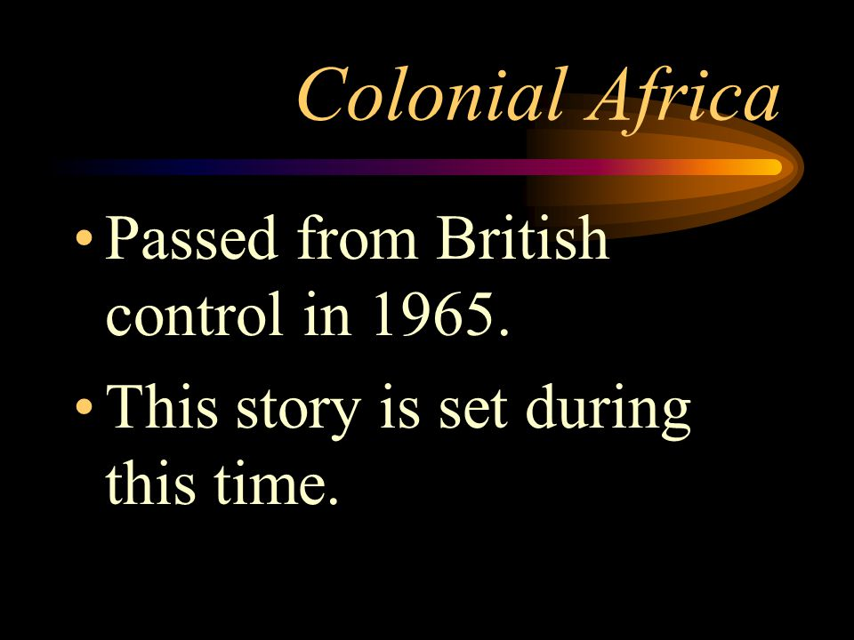 Colonial Africa Passed from British control in 1965.