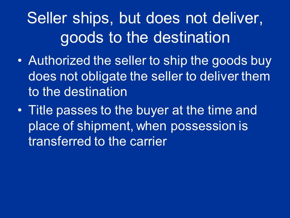 Seller ships, but does not deliver, goods to the destination