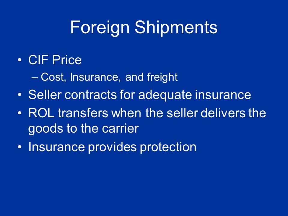 Foreign Shipments CIF Price Seller contracts for adequate insurance