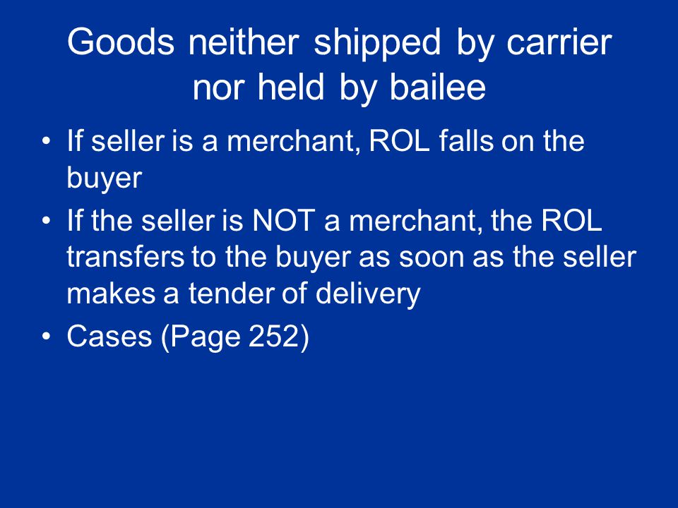 Goods neither shipped by carrier nor held by bailee