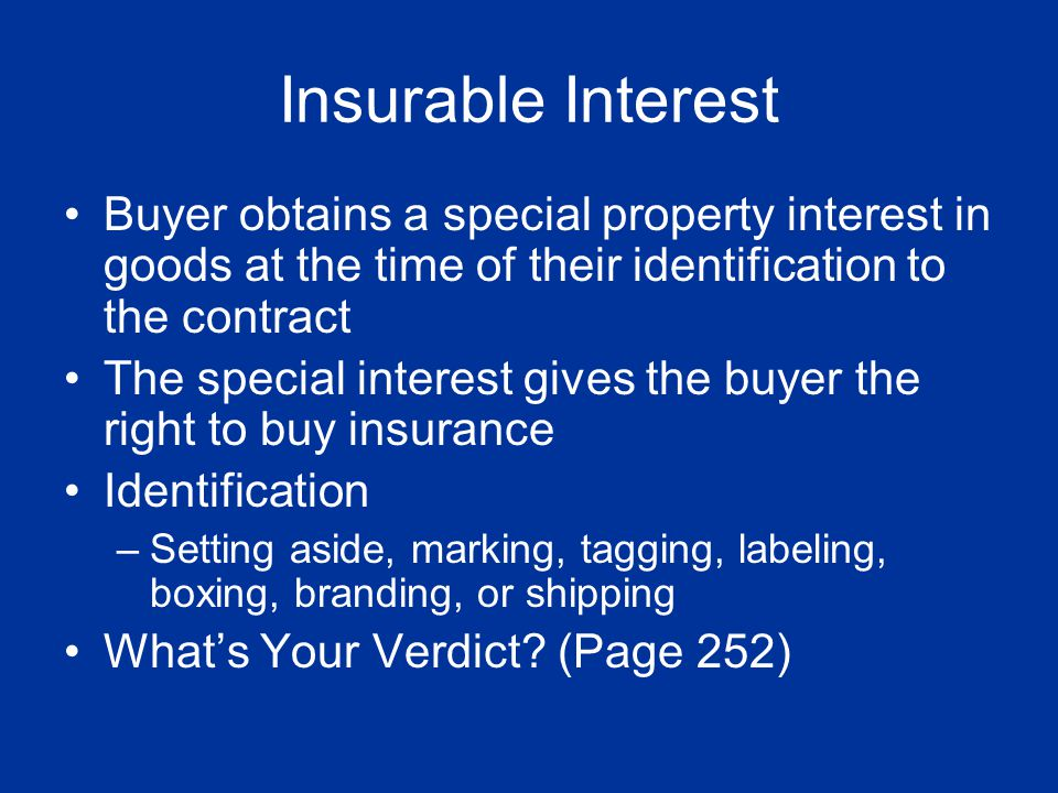 Insurable Interest Buyer obtains a special property interest in goods at the time of their identification to the contract.