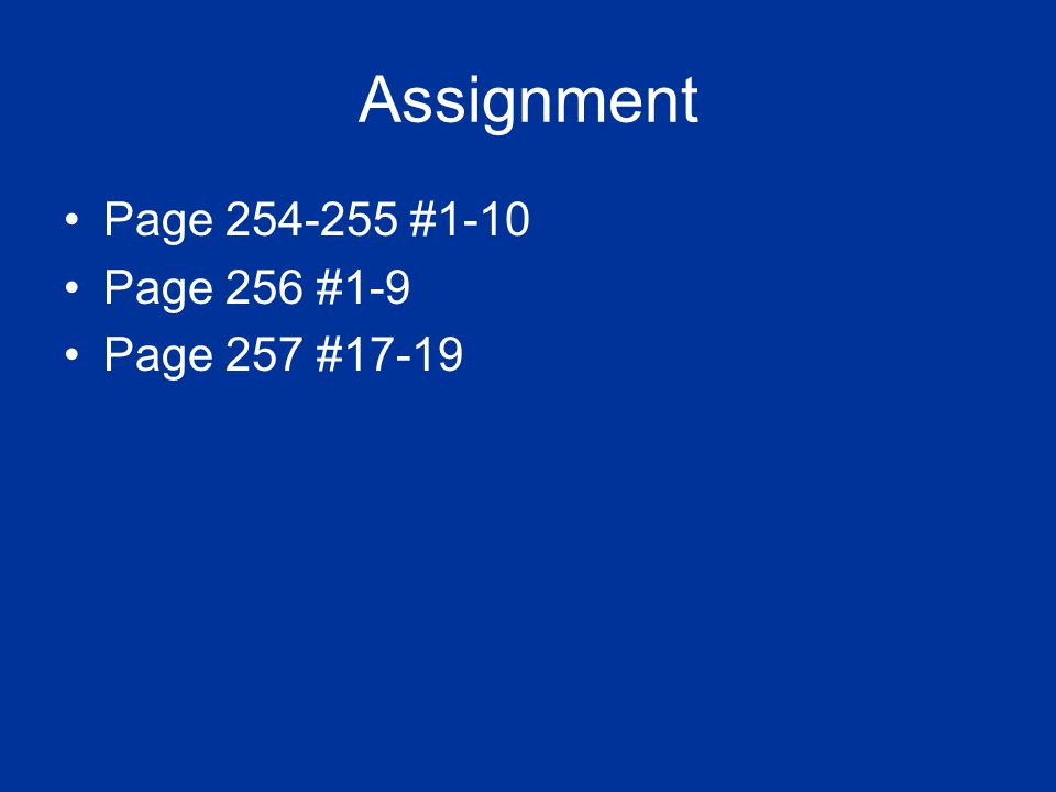 Assignment Page 254-255 #1-10 Page 256 #1-9 Page 257 #17-19