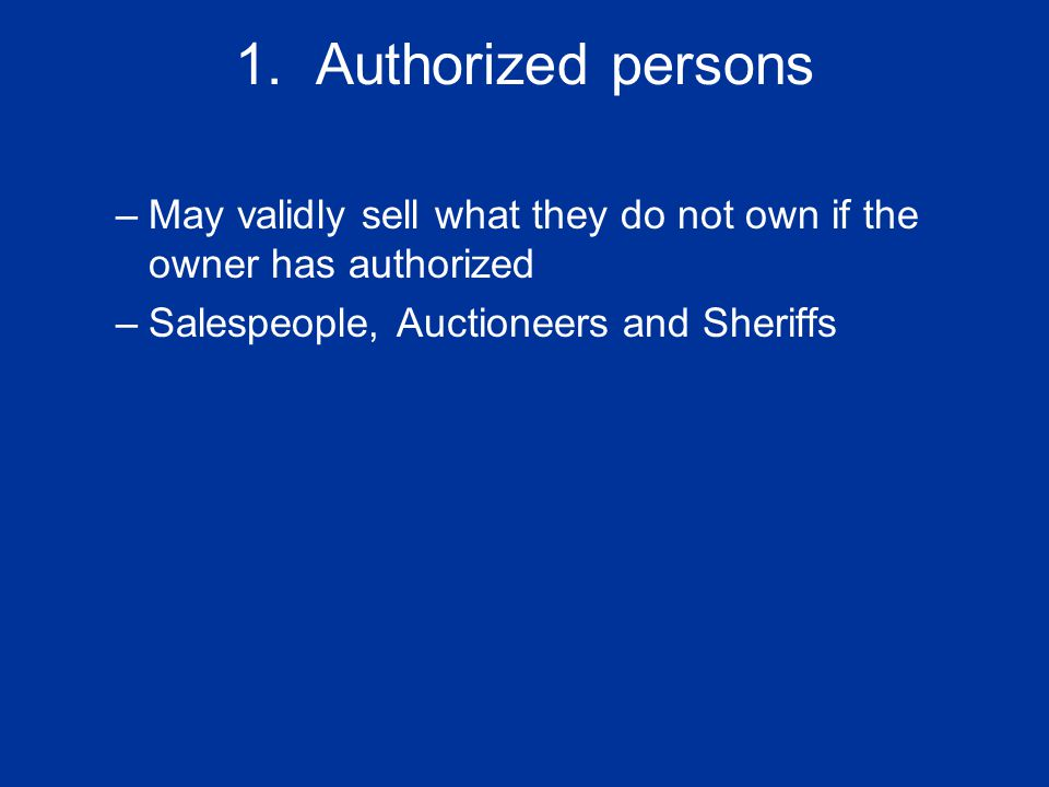 1. Authorized persons May validly sell what they do not own if the owner has authorized.