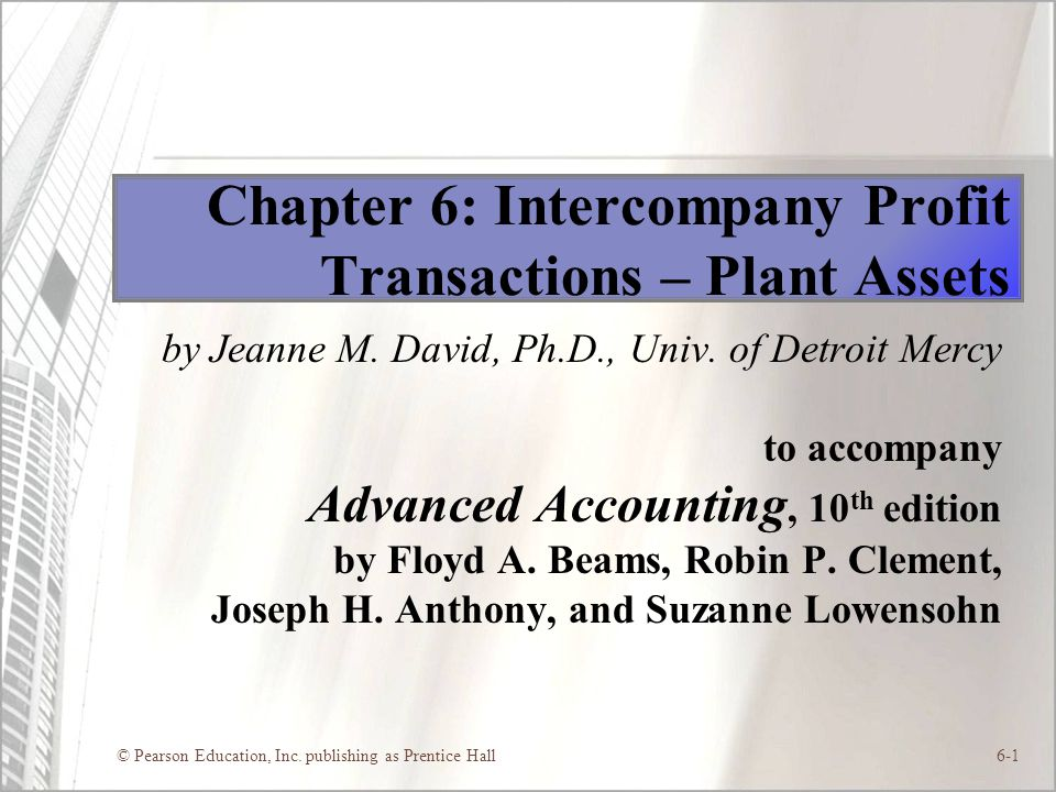Chapter 6: Intercompany Profit Transactions – Plant Assets