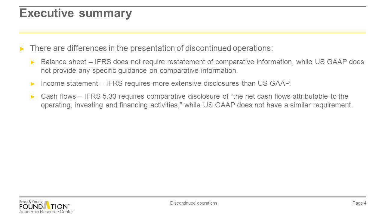 Executive summary There are differences in the presentation of discontinued operations: