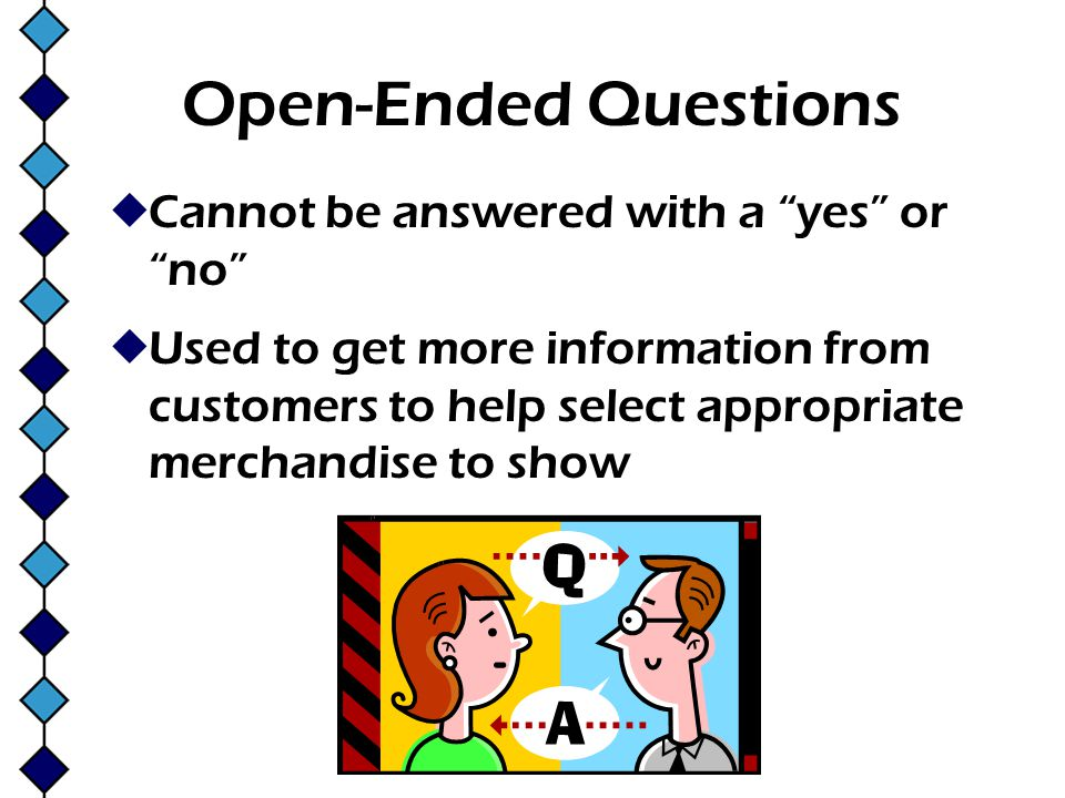 Open-Ended Questions Cannot be answered with a yes or no