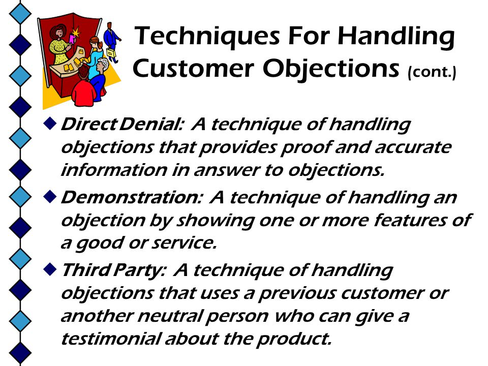 Techniques For Handling Customer Objections (cont.)