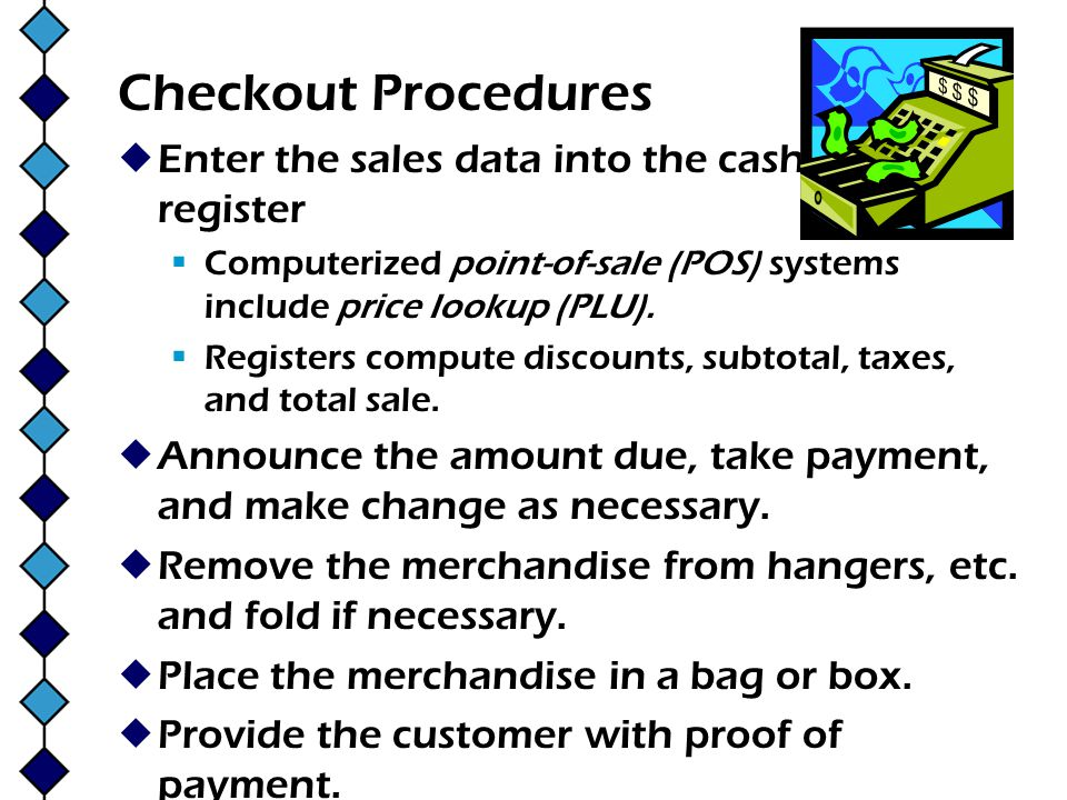 Checkout Procedures Enter the sales data into the cash register