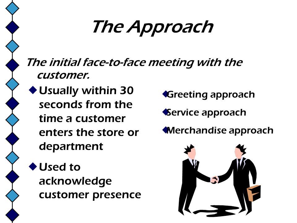 The Approach The initial face-to-face meeting with the customer.
