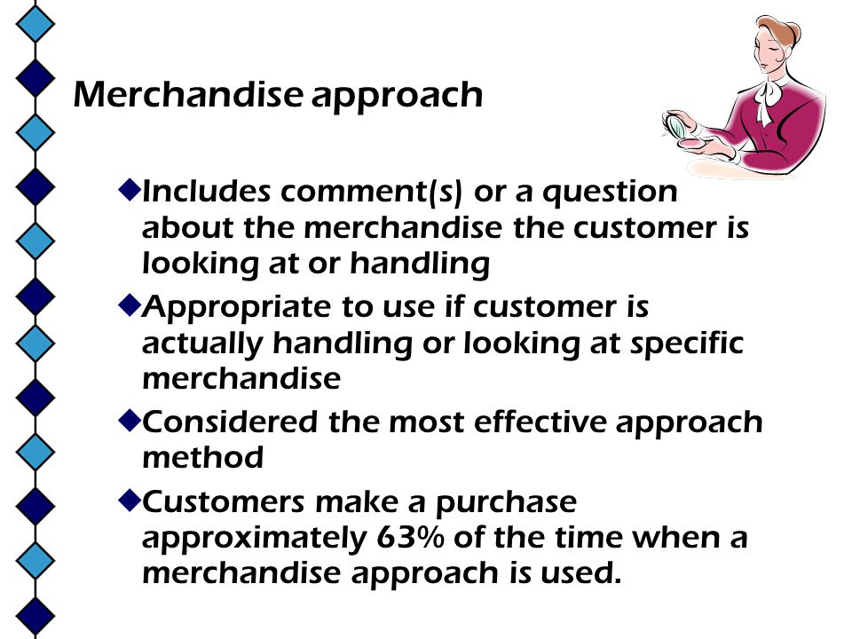 Merchandise approach Includes comment(s) or a question about the merchandise the customer is looking at or handling.