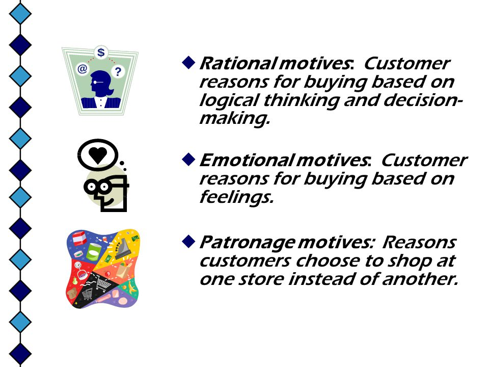 Rational motives: Customer reasons for buying based on logical thinking and decision-making.