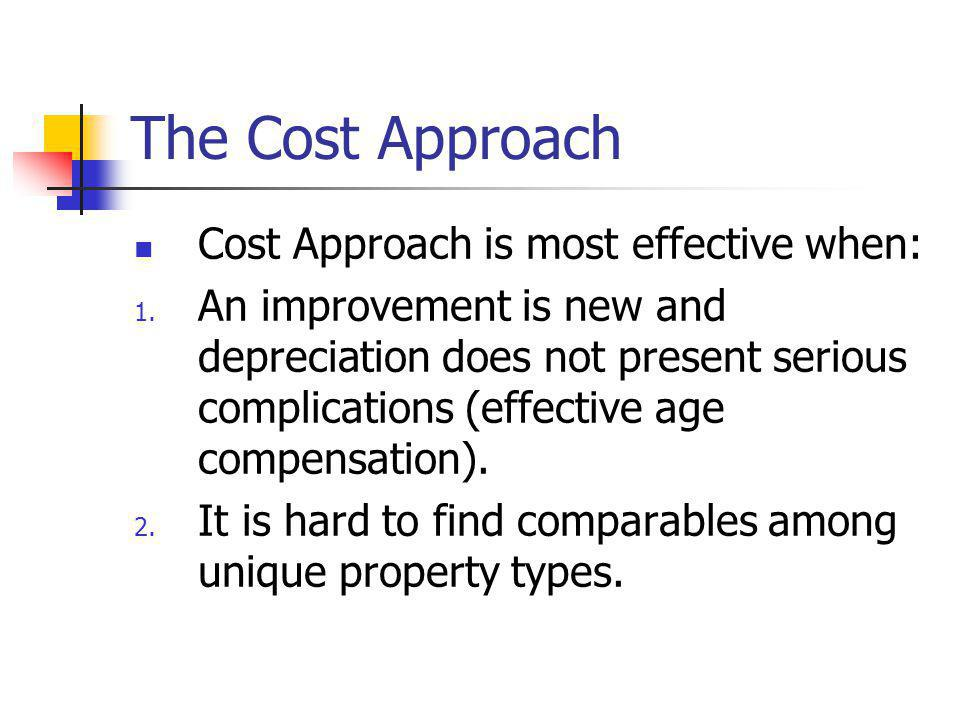 The Cost Approach Cost Approach is most effective when: