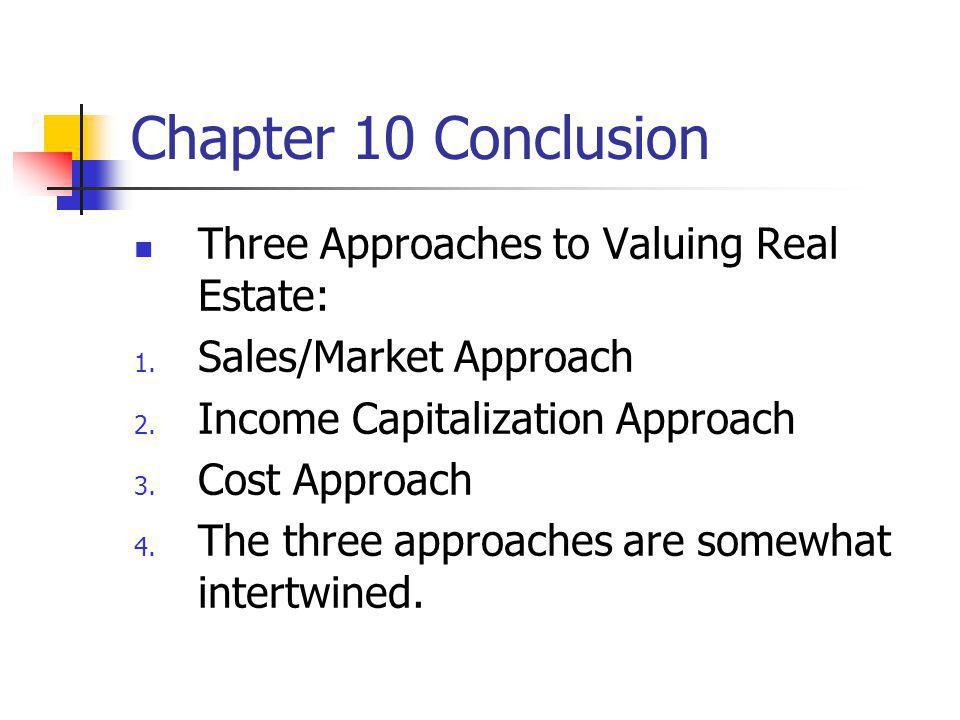 Chapter 10 Conclusion Three Approaches to Valuing Real Estate: