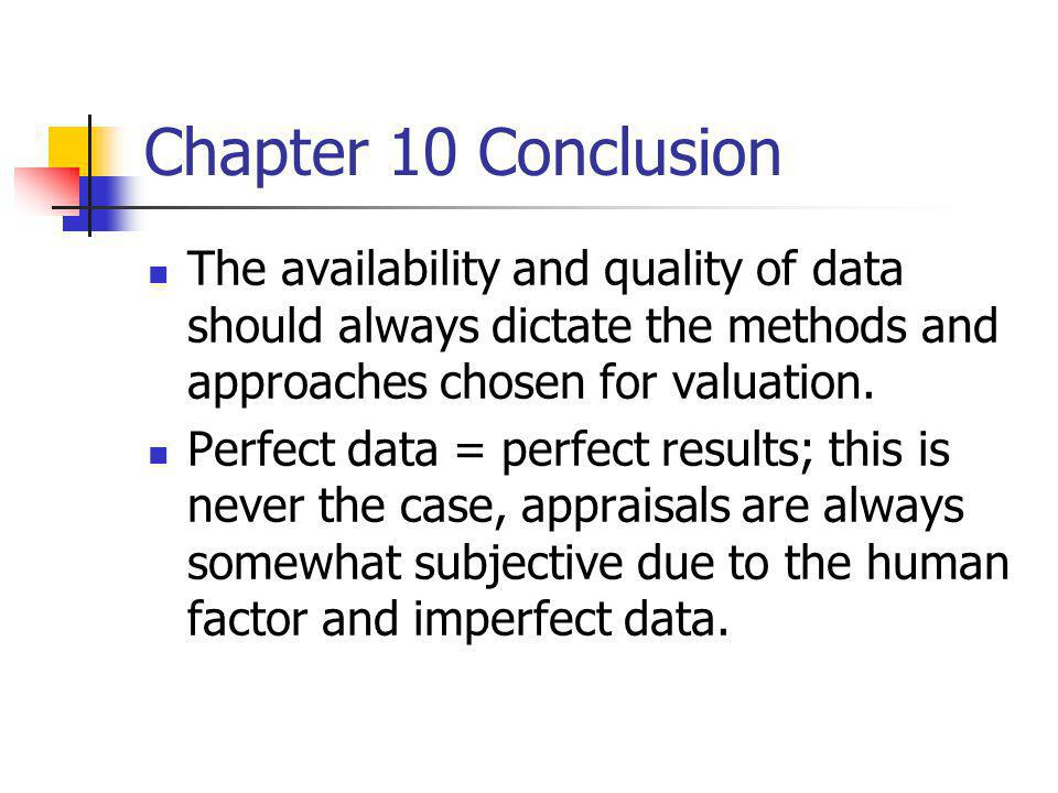 Chapter 10 Conclusion The availability and quality of data should always dictate the methods and approaches chosen for valuation.