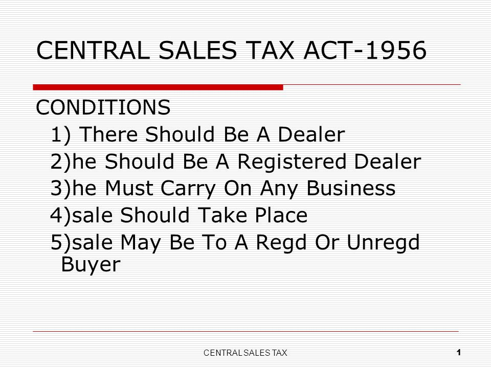 CENTRAL SALES TAX ACT-1956 CONDITIONS 1) There Should Be A Dealer