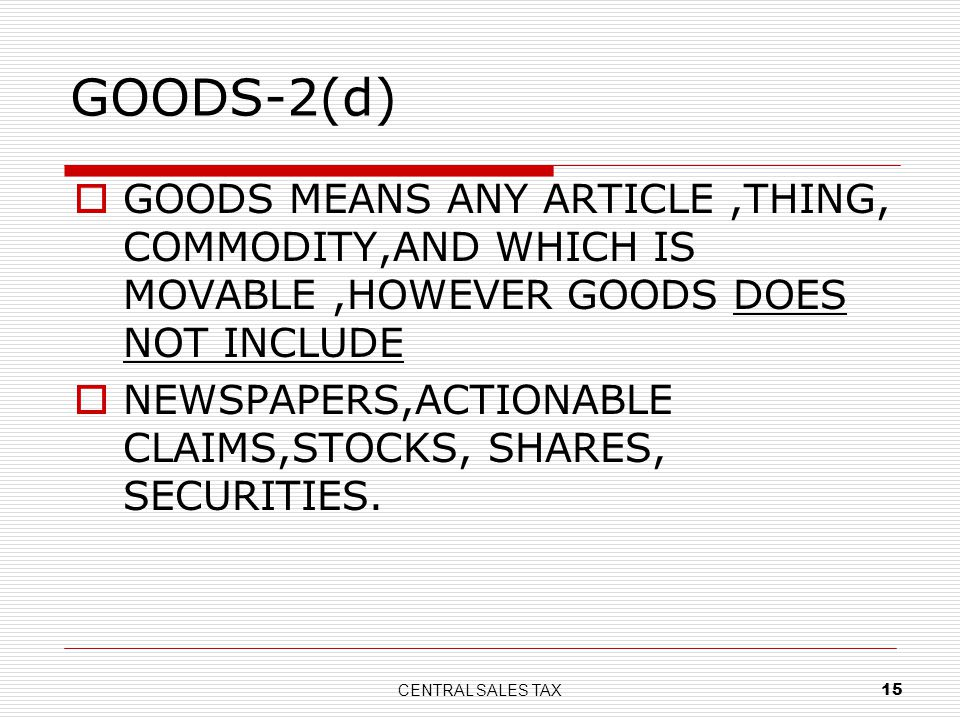 GOODS-2(d) GOODS MEANS ANY ARTICLE ,THING, COMMODITY,AND WHICH IS MOVABLE ,HOWEVER GOODS DOES NOT INCLUDE.