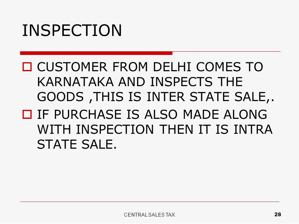 INSPECTION CUSTOMER FROM DELHI COMES TO KARNATAKA AND INSPECTS THE GOODS ,THIS IS INTER STATE SALE,.
