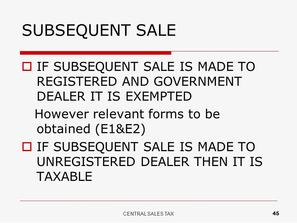 SUBSEQUENT SALE IF SUBSEQUENT SALE IS MADE TO REGISTERED AND GOVERNMENT DEALER IT IS EXEMPTED. However relevant forms to be obtained (E1&E2)